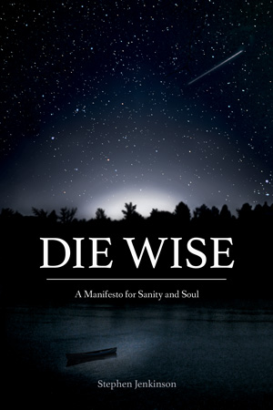 Front cover of Stephen Jenkinson's new book about dying and grief, entitled Die Wise.
